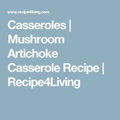 Casseroles   Mushroom Artichoke Casserole Recipe   Recipe4Living