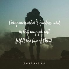 #glword Bear one another's burdens and so fulfill the law of Christ. #Galatians 6:2 ESV #holybible #bible #bibleverse
