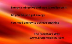 Energia este obiectiv si mijloc pentru a o atinge. Tot ceea ce faci este pentru a obtine energie. Ai nevoie de energie pentru a atinge orice - Bruno Medicina  http://www.traininguri.ro/predator-selling/ https://www.facebook.com/bruno.medicina.1?fref=ts http://www.brunomedicina.com/