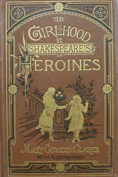 The Girlhood of Shakespeare's Heroines; a series of fifteen tales... condensed by her sister, Sabilla Novello, by Mary Cowden Clarke, London: Bickers and son, 1887