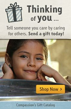 Tell someone you care by caring for others - select a gift from Compassion's Gift Catalog and bless two lives today.