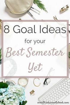 8 Goal Ideas for your Best Semester Yet - Overthinker's Notebook