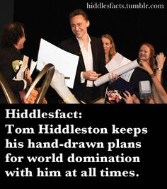 Hiddlesfacts- Which are really just pictures of him self that he can give to people to make them fall in love with him. For he will be able to take over the world with a army of fan girls!