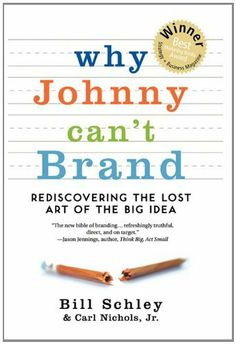 Why Johnny Can't Brand: Rediscovering the lost art of the Big Idea by Bill Schley. $22.95. Publication: October 4, 2010. 244 pages. Publisher: N.W. Widener (October 4, 2010). Author: Bill Schley