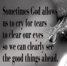 Sometimes god allows us to cry for tears to clear our eyes so we can clearly see the good things ahead - Collection Of Inspiring Quotes, Sayings, Images The Words, Religious Quotes, Spiritual Quotes, Spiritual Pictures, Quotes About God, Quotes To Live By, Inspirational Thoughts, Inspiring Quotes, Positive Thoughts