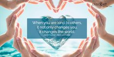 motivational quote: When you are kind to others, it not only changes you, it changes the world. Harold Kushner – Rabbi and Author