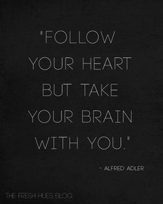 Follow your heart but take your brain with you. ~Alfred Adler | Fresh Hues