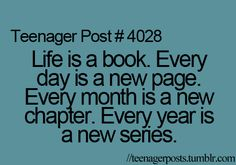 Life is a Book.  Every day is a New page.  Every month is a New chapter.   Every year is a New series.