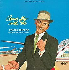 """June 9th, 2013: """"Come Fly with Me"""" is a 1957 popular song composed by Jimmy Van Heusen, with lyrics by Sammy Cahn. """"Come Fly with Me"""" was written for Frank Sinatra, and was the title track of his 1958 album of the same name. The song sets the tone for the rest of the album, describing adventures in exotic locales, in Bombay, Peru and Acapulco Bay respectively."""