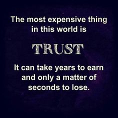 The most expensive thing in this world is Trust. It can take years to earn and only a matter of seconds to lose. The Words, Trust Quotes, Quotes To Live By, Daily Quotes, Broken Trust, Facebook Quotes, Relationship Quotes, Relationships, Relationship Issues