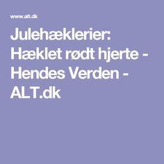 Julehæklerier: Hæklet rødt hjerte - Hendes Verden - ALT.dk