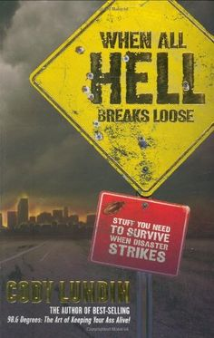 When All Hell Breaks Loose: Stuff You Need To Survive When Disaster Strikes by Cody Lundin!