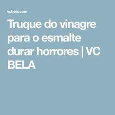 Truque do vinagre para o esmalte durar horrores | VC BELA