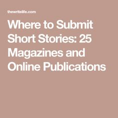 Where to Submit Short Stories: 25 Magazines and Online Publications