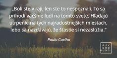 Myšlienky o živote – výroky slávnych psychológov Motto, Quotes, Blog, Paulo Coelho, Quotations, Blogging, Mottos, Quote, Shut Up Quotes