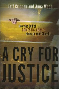 A Cry For Justice: How the Evil of Domestic Abuse Hides in Your Church!