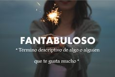 I use this all the time even though it isnt a actual word its a mixture between fantastico and fabuloso