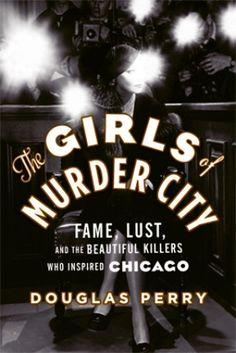 """When Douglas Perry saw the Broadway revival of Chicago in the late he became fascinated with the factual events that inspired the show. He expected to be able to find a book about the real-life """"killer dillers,"""" but found. Chicago Tribune, Page Turner, Do Love, City Life, Reading Lists, Scandal, Lust, My Books, Mystery"""