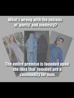 """""""Purity"""" """"Modesty"""" are founded on the idea that females are a commodity for men"""