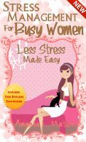 Stress Management for Busy Women, an ebook by Amanda Mathers at Smashwords - available as a free download today only - send email to amanda@stressmanagementforbusywomen.com for your free download code