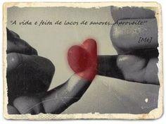 O Mundo Invisível de uma Mulher: The life is made of love bonds ... Enjoy!