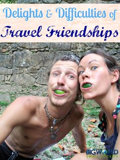 The Delights and Difficulties of Travel Friendships {Big World Small Pockets}