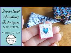 Cross stitch finishing techniques: the slip stitch (blind stitch) - Peacock & Fig