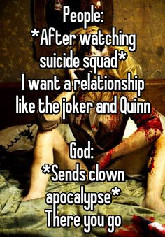 People: *After watching suicide squad* I want a relationship like the joker and Quinn God: *Sends clown apocalypse* There you go