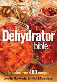 The Dehydrator Bible: Includes over 400 Recipes: Jennifer MacKenzie, Jay Nutt, Don Mercer: 9780778802136: Amazon.com: Books