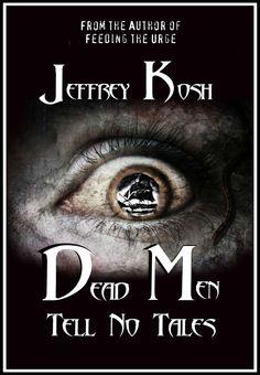 DEAD MEN TELL NO TALES - The Short Tale - by Jeffrey Kosh