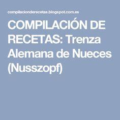 COMPILACIÓN DE RECETAS: Trenza Alemana de Nueces (Nusszopf)