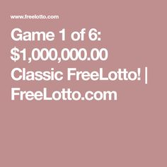 Game 1 of 6: $1,000,000.00 Classic FreeLotto! | FreeLotto.com