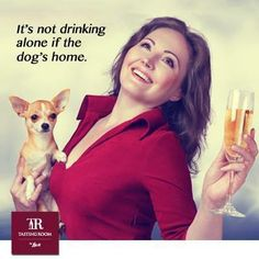 It's not drinking alone if the dog's home...hahaha