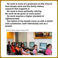 """""""No work is more of a protection to this Church than temple work and the family history research that supports it...""""   ~Boyd K. Packer"""