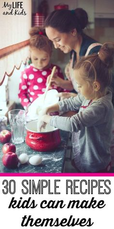 Cooking with Kids. Get your kids in the kitchen with these 30 easy recipes for kids! My son wouldn't eat some of these foods, until he learned how to make them himself. Super simple recipes that your kids can make themselves. Also great first-time recipes for cooking with toddlers.