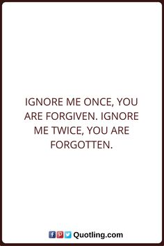 Ignore Quotes Ignore me once, you are forgiven. Ignore me twice, you are forgotten. Being Ignored Quotes, Silence Quotes, Ignore Me, Thoughts And Feelings, Smile Quotes, Funny Relationship, People Quotes, Inner Peace, Real Talk
