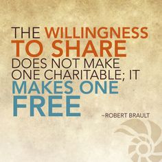 """The willingness to share does not make one charitable; it makes one free."""