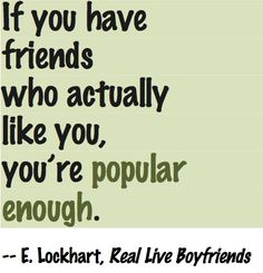 Quotation from Real Live Boyfriends by E. Lockhart. #popularity #friends #friendship #inspiration