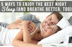 5 Ways to Enjoy the BEST Night Sleep (and Breathe Better, too)!