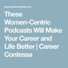 These Women-Centric Podcasts Will Make Your Career and Life Better | Career Contessa