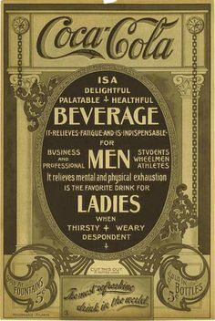 Coca-Cola not only relieves exhaustion, it also has different effects on men and women, according to this ad from 1905.