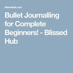 Bullet Journalling for Complete Beginners! - Blissed Hub