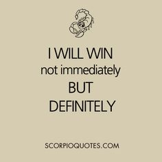 Scorpio Quote: I will win. Not immediately, but definitely.