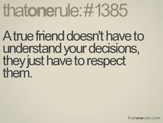 I wish some people would realize this more. People don't seem to realize friends don't have to do exactly what you want. They have lives to that they want to live how they want.