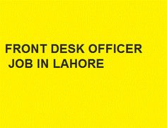 Apply at http://www.jobspumpkin.com/submit-resume.html Position: Front Desk Officer , Salary: Negotiable , Gender: Female, Qualification: Graduation, Experience: 1 year at Front end + full command on MS-Office, City: Lahore