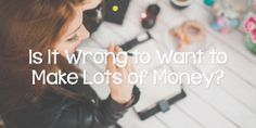 Is It Wrong to Want to Make Lots of Money?