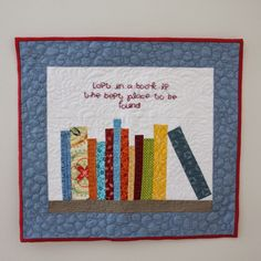 Macaron Quilts: Bookshelf Mini Quilt (Plus a tip for hanging mini quilts!) I REALLY LIKE THE LITTLE QUOTATION.
