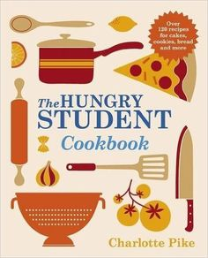 The Hungry Student Cookbook: Charlotte Pike: 9781782060062: Amazon.com: Books