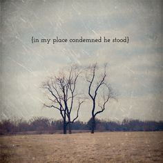 In my place; my sins, not His. +--