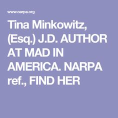 Tina Minkowitz, (Esq.) J.D.  AUTHOR AT MAD IN AMERICA.  NARPA ref., FIND HER